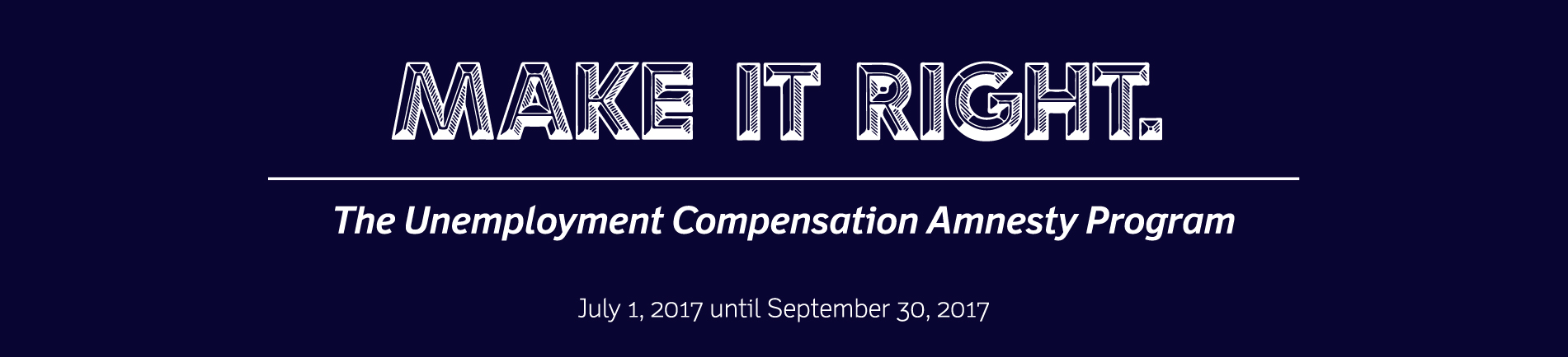 The Unemployment Compensation Amnesty Program runs from July 1, 2017 until September 30, 2017.